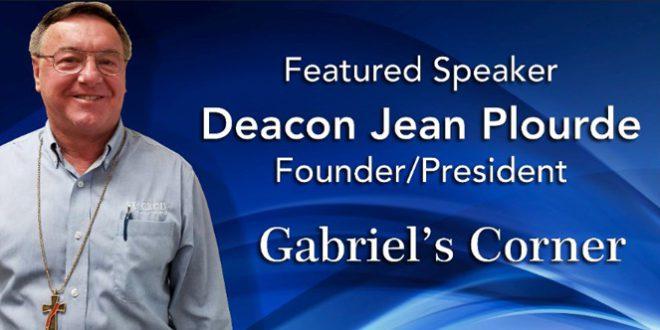 Deacon Jean Plourde – Founder/President Gabriel's Corner – October 12, 2017